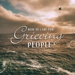 How to care for grieving people