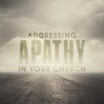 Addressing apathy in your church