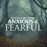 How to care for the anxious & fearful