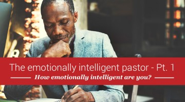 The emotionally intelligent pastor, part 1: How emotionally intelligent are you?