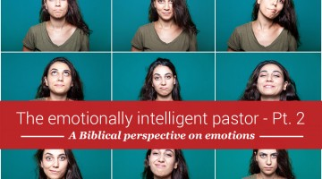The emotionally intelligent pastor, part 2: A biblical perspective on emotions