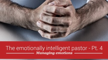 The emotionally intelligent pastor, part 4: Managing your emotions